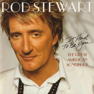 Rod Stewart - It Had To Be You... The Complete Great American Songbook (Volume I)