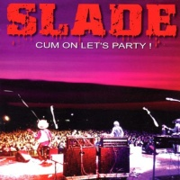 Slade - Cum On Let's Party