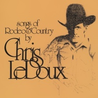 Chris LeDoux - Songs Of Rodeo And Country