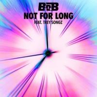B.O.B - Not For Long