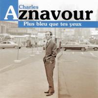 Charles Aznavour - Plus Bleu Que Tes Yeux