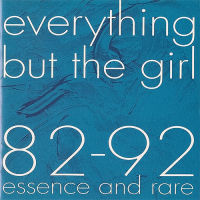 Everything But The Girl - 82-92 Essence and Rare