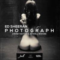 Ed Sheeran - Photograph (Andrey Keyton & Jeywell Rework)