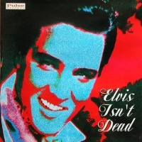 Elvis Isn't Dead - His Latest Flame