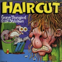 George Thorogood And The Destroyers - Haircut (Album)