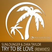 Sunlounger - Try To Be Love (Remixes)