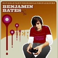Benjamin Bates - N.E.V.E.R.L.E.T.A.N.Y.T.H.I.N.G.K.I.L.L.T.H.E.P.L.E.A.S.U.R.E (Album)