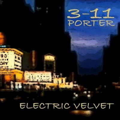 3-11 Porter - Electric Velvet (Album)