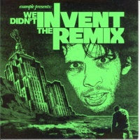 - We Didn't Invent The Remix
