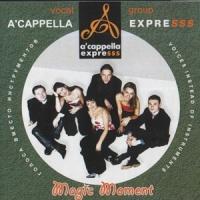 A'cappella ExpreSSS (Акапелла Экспресс) - Magic Moment (Album)