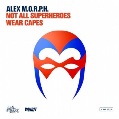Alex M.O.R.P.H. - Not All Superheroes Wear Capes (Club Mix)