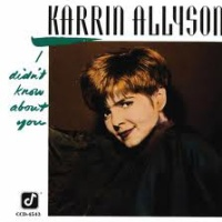 Karrin Allyson - I Didn't Know About You