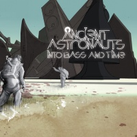Ancient Astronauts - Into Bass and Time (Album)