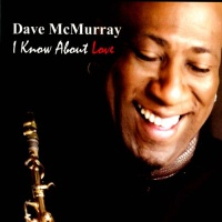 Dave McMurray - I Know About Love