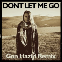 - Don't Let Me Go (Gon Haziri Remix)