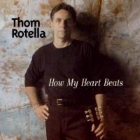 Thom Rotella - How My Heart Beats