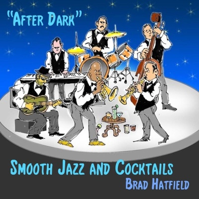 Brad Hatfield - After Dark: Smooth Jazz and Cocktails