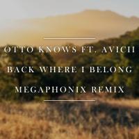 Otto Knows feat. Avicii - Back Where I Belong (Megaphonix Remix)