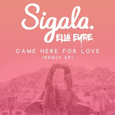 Sigala - Came Here for Love (Remixes)