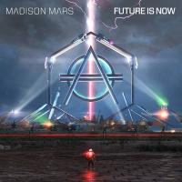 Madison Mars - Future Is Now