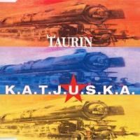 TAURIN - K.A.T.J.U.S.K.A.