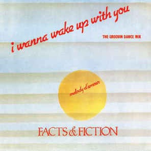 Facts & Fiction - I Wanna Wake Up With You
