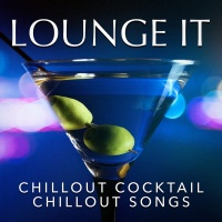 - Lounge It : Chillout Cocktail Chillout Songs