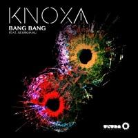 KNOXA - Bang Bang