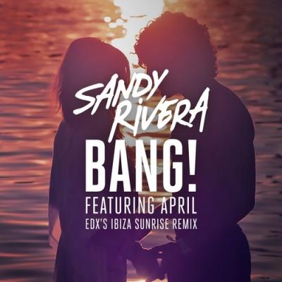 Sandy Rivera - BANG! (EDX's Ibiza Sunrise Remix)
