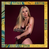 Iggy Azalea - Switch (Remixes)