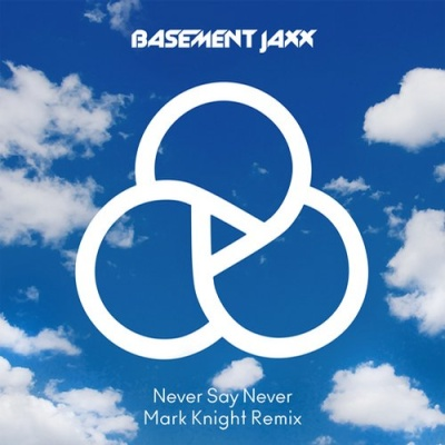 Basement Jaxx - Never Say Never (Mark Knight Remix)