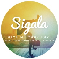 Sigala - Give Me Your Love (feat. John Newman & Nile Rodgers) - Single