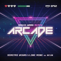 Dimitri Vegas - Arcade (Magic Wand Remix) - Single