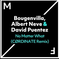 Bougenvilla & Albert Neve & David Puentez - No Matter What (CØRDINATE Remix)