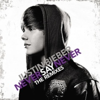 Justin Bieber - Never Say Never Remixes