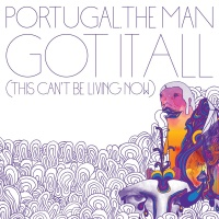 PORTUGAL THE MAN - Got It All (This Can't Be Living Now)