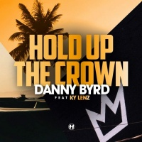 Danny Byrd - Hold Up the Crown
