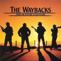 The WAYBACKS - From The Pasture To The Future