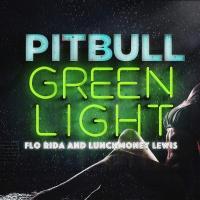 Pitbull feat. Flo Rida & Lunch Money Lewis - Greenlight