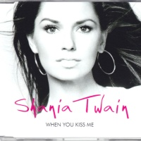 Shania Twain - When You Kiss Me